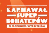 Karnawał SuperBohaterów z Marcinem Wyrostkiem - Katowice
