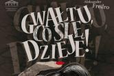 Gwałtu, co się dzieje! - Teatr im. J.Osterwy - Gorzów Wielkopolski