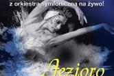 Classical Grand Ballet - Jezioro Łabędzie - Łódź