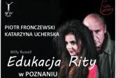 Kultowa sztuka W.Russella EDUKACJA RITY w Poznaniu