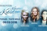 4 Wielka Gala Charytatywna - Kobiety Kobietom  - Poznań