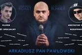 Roast Arkadiusza Pana Pawłowskiego - Gdańsk