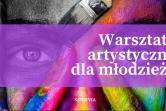 Warsztaty artystyczne dla młodzieży - Wrocław